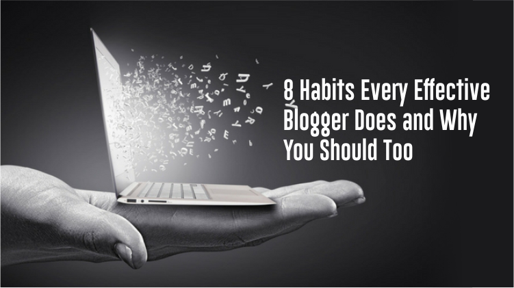 8 Habits Every Effective Blogger Does