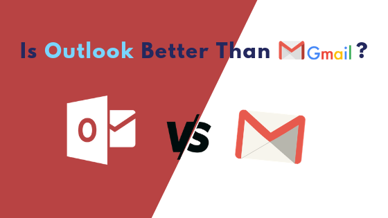 Microsoft Outlook be better than Gmail