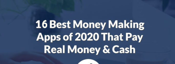 Top 16 Money Making Apps of 2020 That Pay Real Money Cash