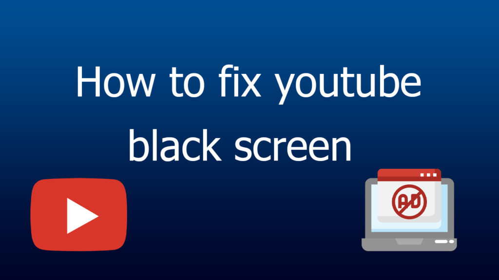 if your ad blocker causes your computer to black screens on YouTube