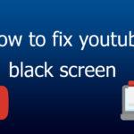 How to fix YouTube Black Screen?