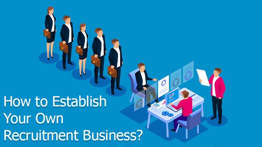 How to Establish Your Own Recruitment Business