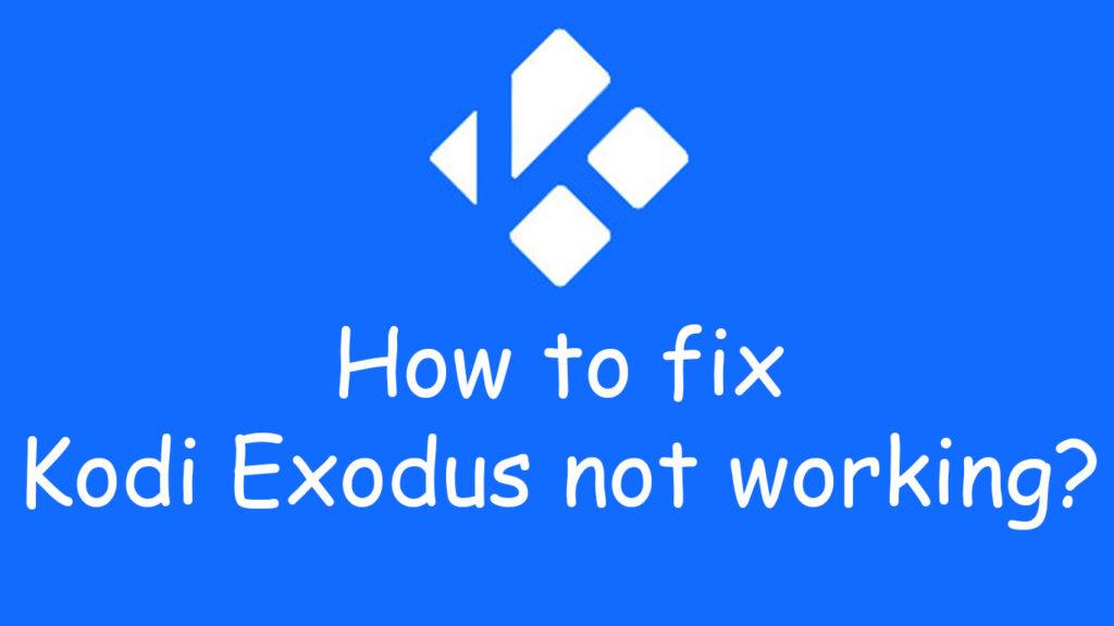 How to fix Kodi Exodus not working?