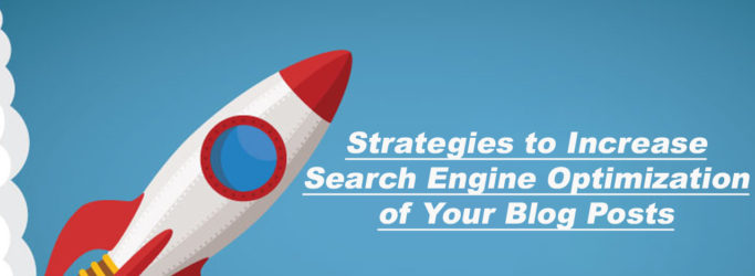 Strategies to Increase Search Engine Optimization of Your Blog Posts