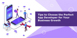 Tips to choose the Perfect App Developer for your Business Growth