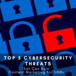 Top 5 Cybersecurity Threats That Can Ruin Content Marketing for SMBs