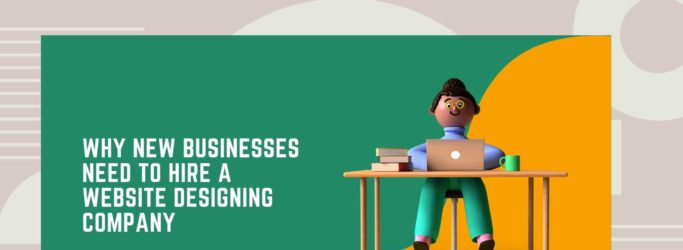 Why New Businesses Need to Hire a Website Designing Company-64dd2c7c