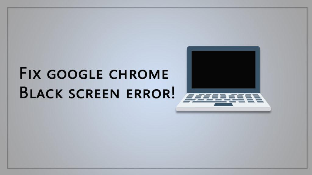 google chrome black screen