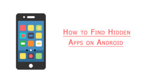 Find Hidden Apps On Android Using Contrasting Tricks To Follow
