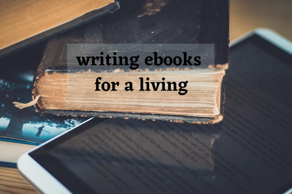 Writing ebooks for a living