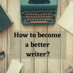 How to become a better writer?