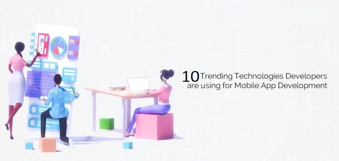 Top 10 Trending Technologies Developers Are Using for Mobile App Development-e00fdcb5