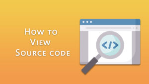 How To View Source Code And Its Importance?