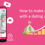 How to make money through a dating app? - Tricky Enough