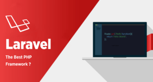 Reasons Why Laravel Is the Best PHP Framework for Web Development in 2021